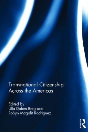 Transnational Citizenship Across the Americas. Eds. Ulla D. Berg and Robyn Rodriguez. London and New York: Routledge (2013)